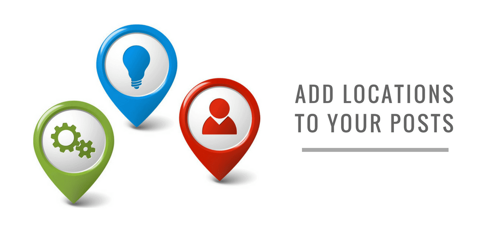 ADD LOCATIONS TO YOUR POSTS