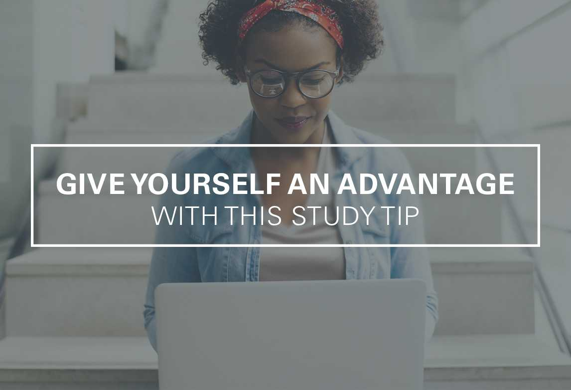 Give Yourself an Advantage With This Study Tip