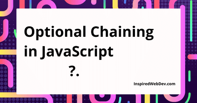What's new in JavaScript: Optional Chaining