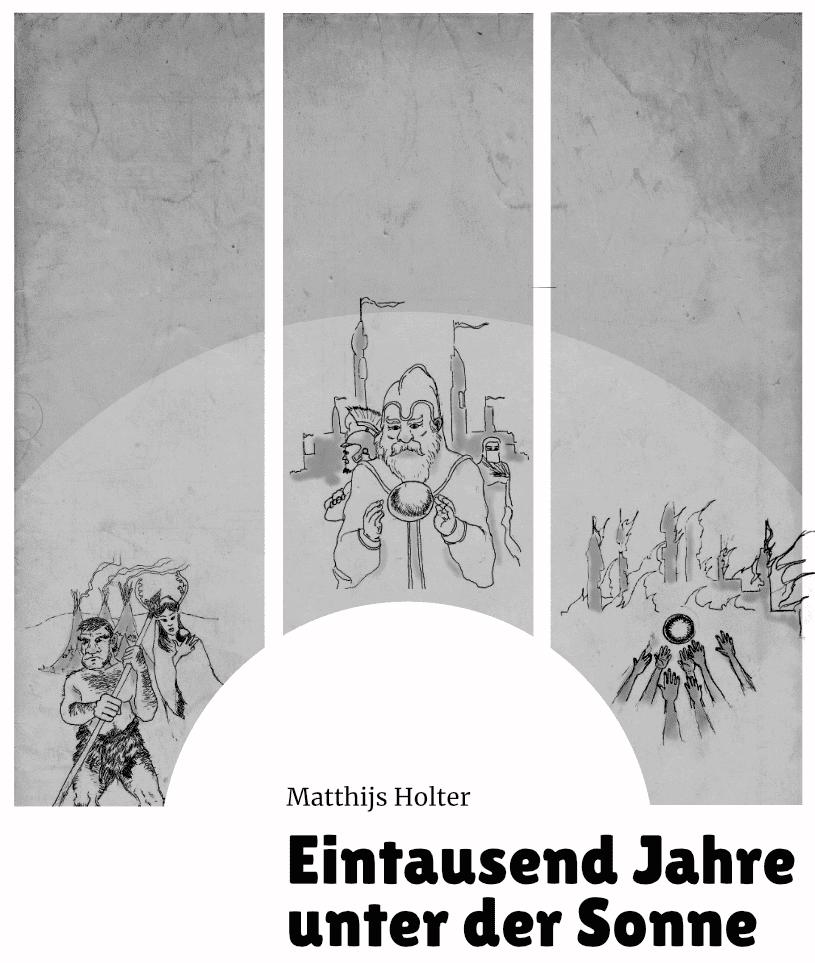 Titelbild für Eintausend Jahre unter der Sonne mit bogenförmigem Triptychon aus handgezeichneten Zivilisationselementen in Wachstum, Zenit und Verfall, plus einem Titelschriftzug darunter