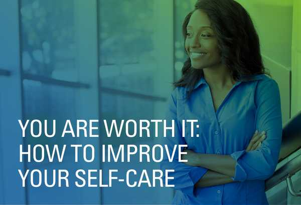 You are Worth It: How to Improve Your Self-Care