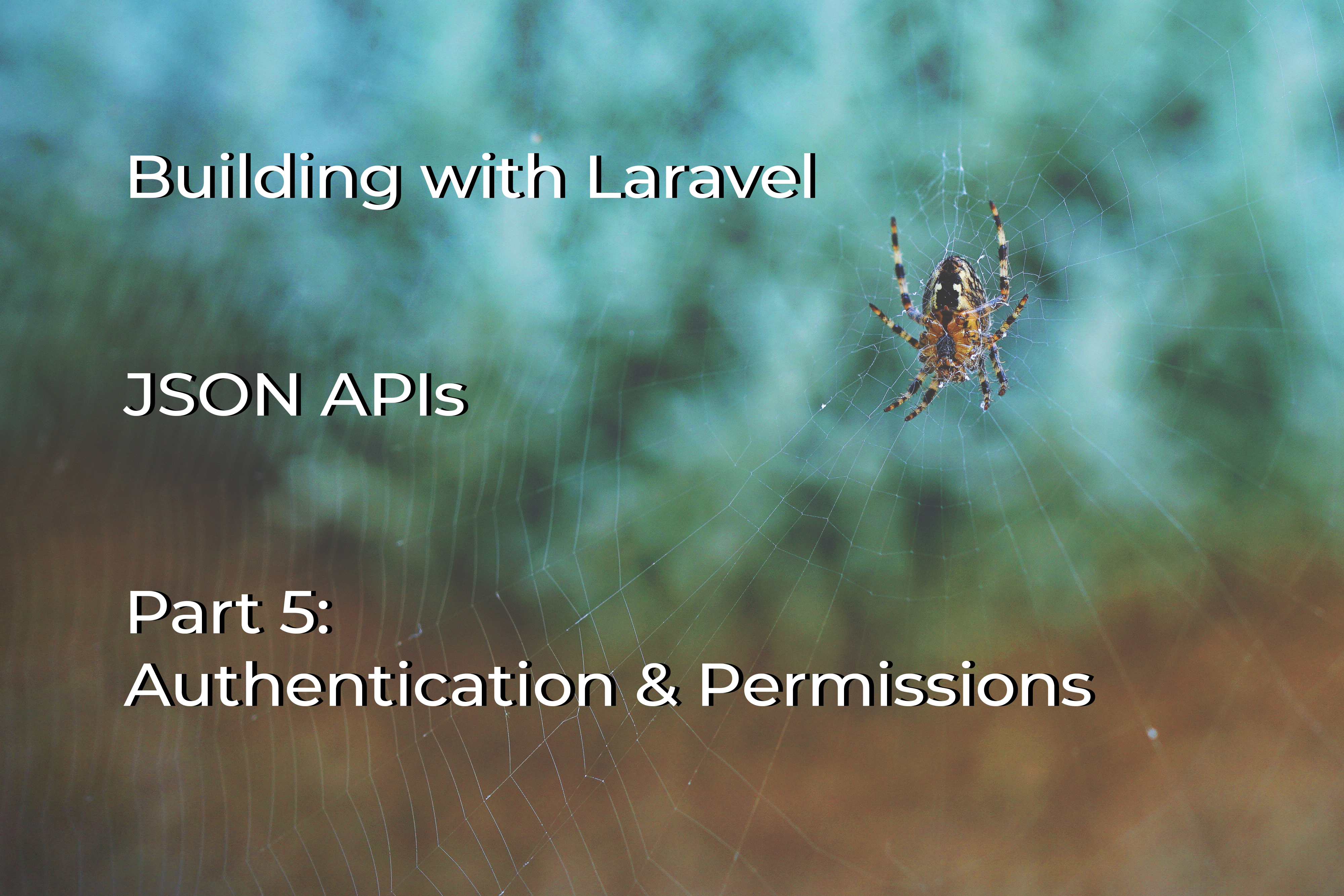 JSON APIs with Laravel: Part 5 - Authentication and Permissions cover image
