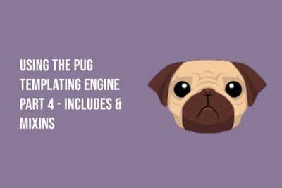 Using the Pug Templating Engine  Part 4 - Includes & Mixins