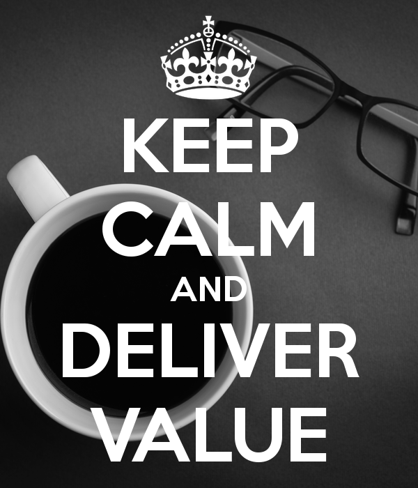 Keep calm and deliver value