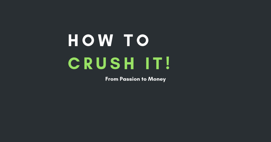 What I learned from Crush it! - By Gary Vee