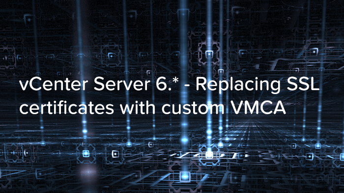 vCenter Server 6. - Replacing SSL certificates with custom VMCA logo