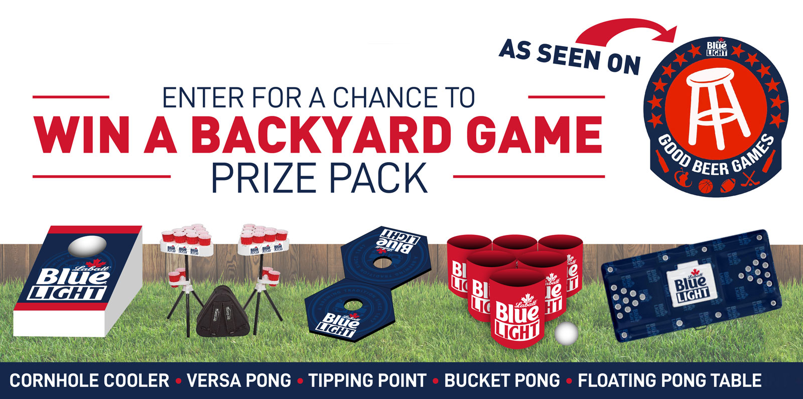 Text reads: Enter for a chance to win a backyard game prize pack, as seen on Labatt Blue Light Good Beer Games. Photo includes examples of the prizes: cornhole cooler, buket pong, versa pong, tipping point and floating pong table
