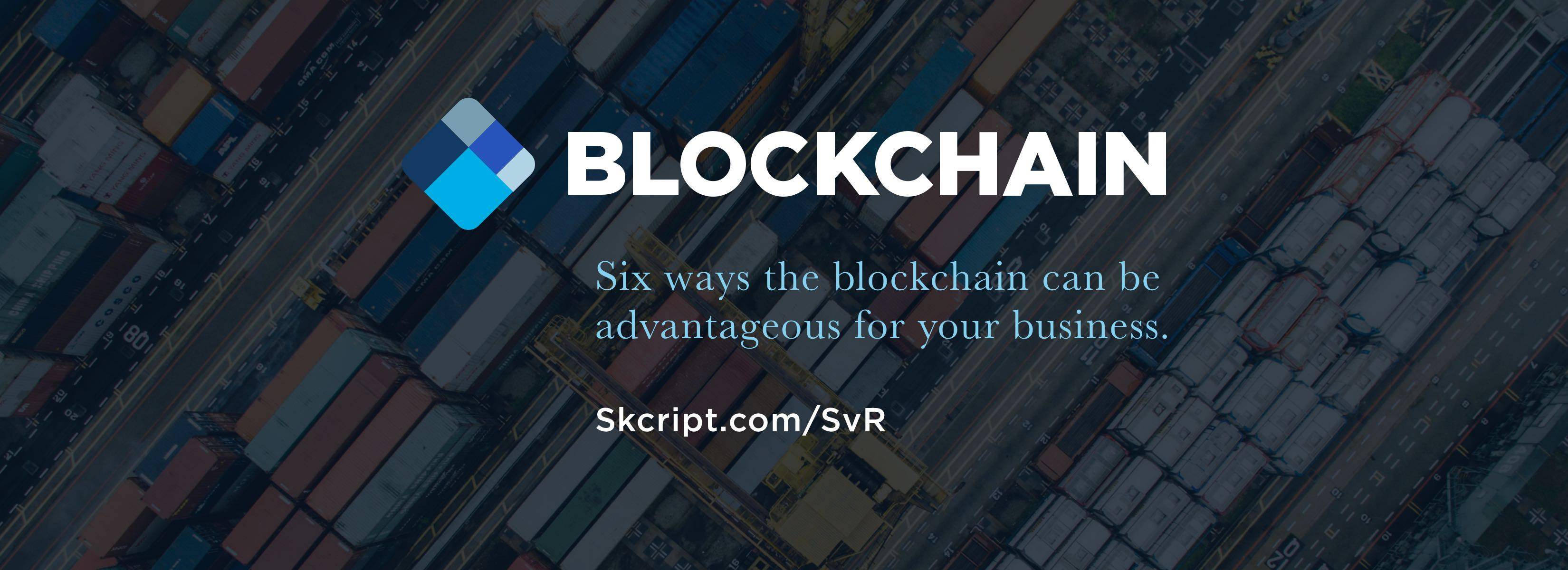 Six ways the blockchain can be an advantage for Supply Chain