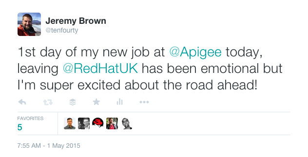 Tweet: 1st day of my new job at @Apigee today, leaving @RedHatUK has been emotional but I'm super excited about the road ahead!