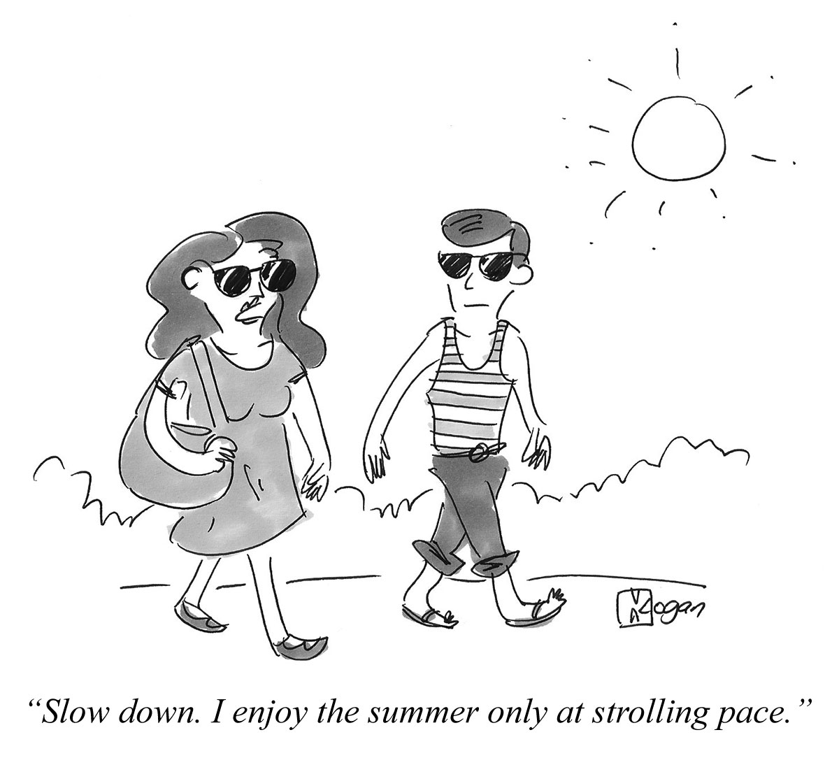 Slow down. I enjoy the summer only at strolling pace.