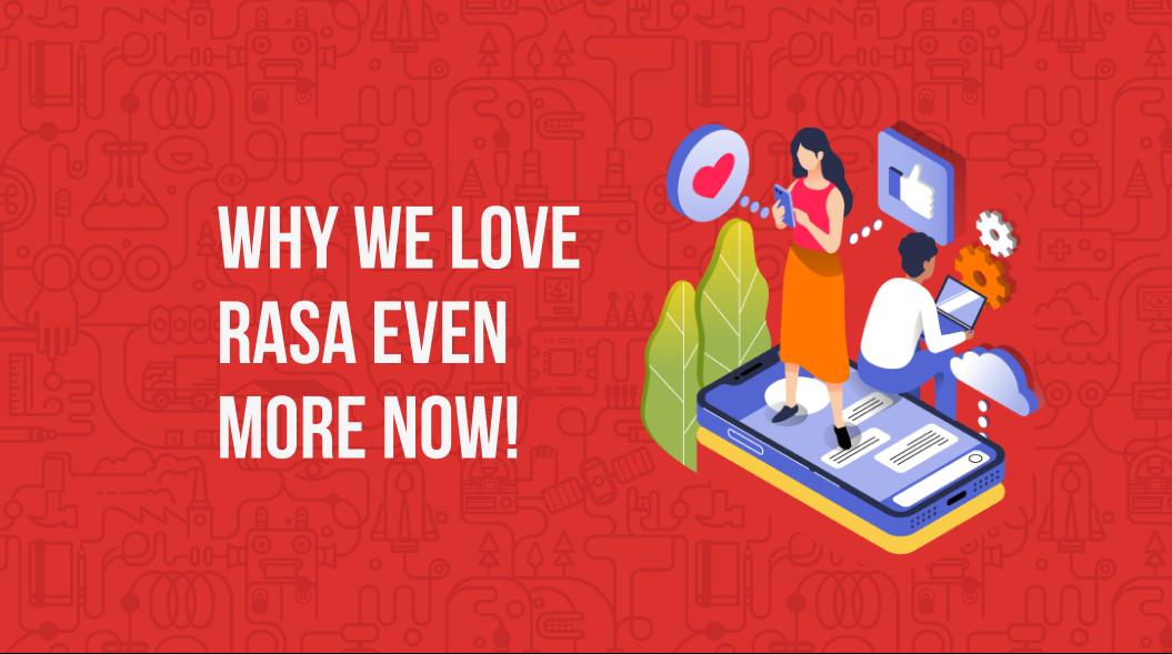 Why we love Rasa more now