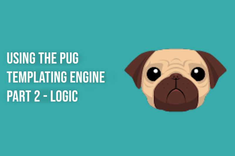 Using the Pug Templating Engine  Part 2 - Logic