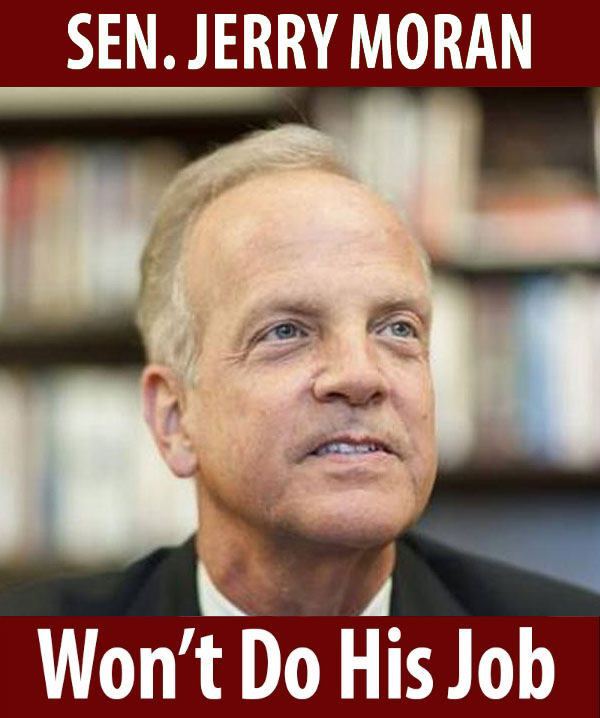 Senator Moran won't do his job!