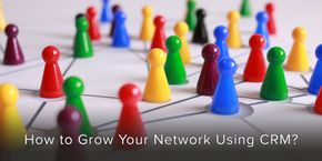 How to Grow Your Network Using CRM