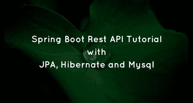 Spring Boot, MySQL, JPA, Hibernate Restful CRUD API Tutorial