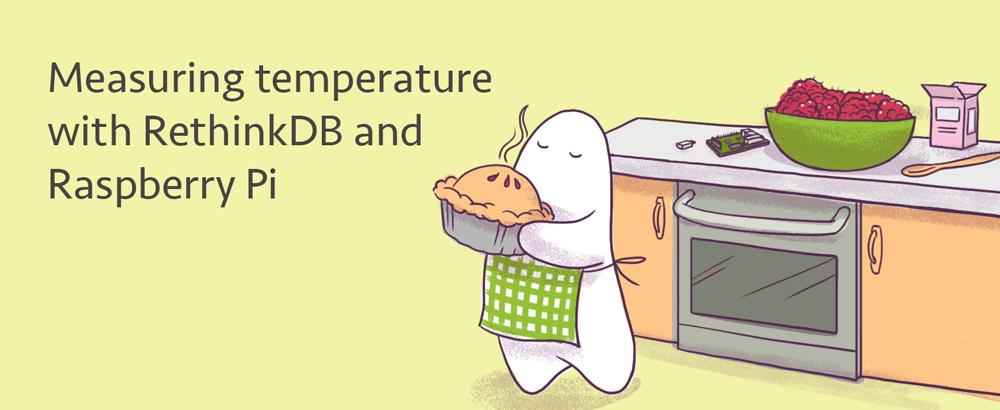 Rethinking temperature, sensors, and Raspberry Pi - RethinkDB