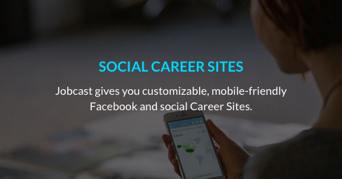 Jobcast gives you customizable, mobile-friendly facebook and social career sites.