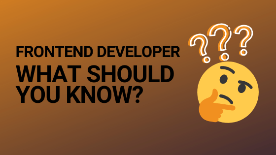 What should you know as a frontend developer?