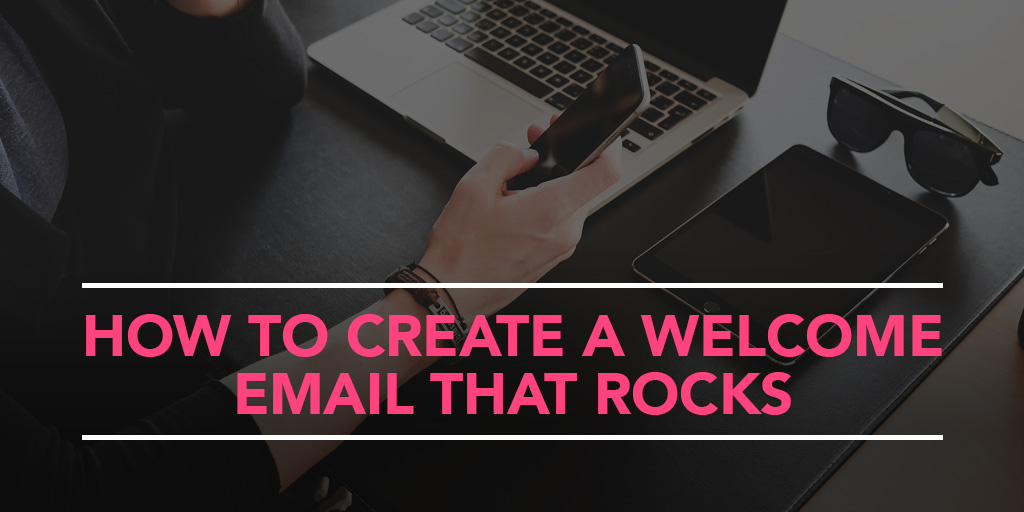 FEATURED_How-to-Create-a-Welcome-Email-that-Rocks