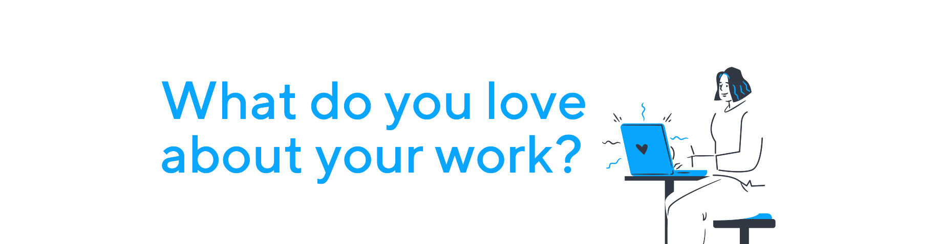 What do you love about your work?