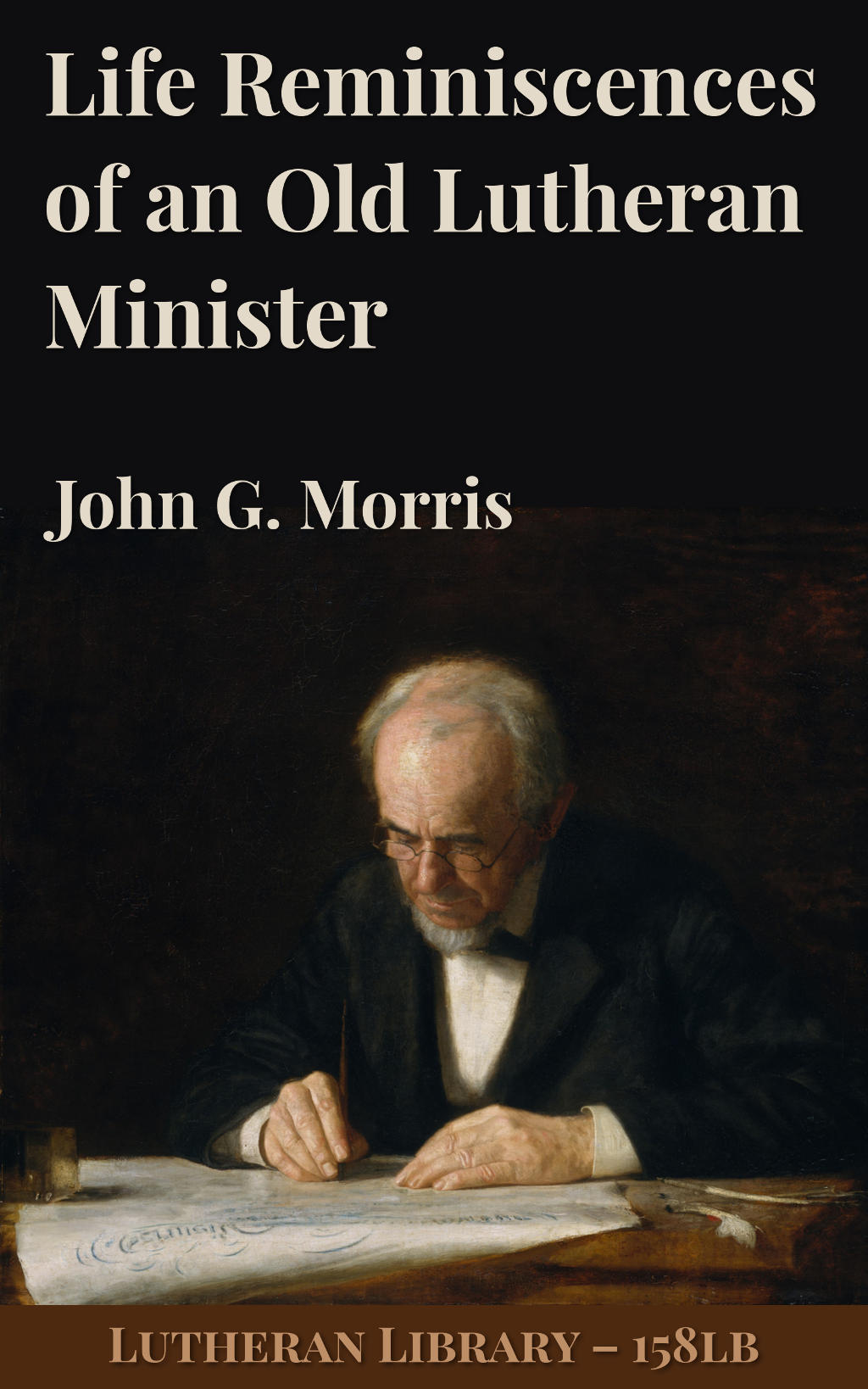 Life Reminiscences of an Old Lutheran Minister by John Gottlieb Morris (1803-1895)