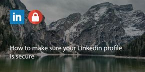 How to Make Sure Your LinkedIn Profile Is Secure