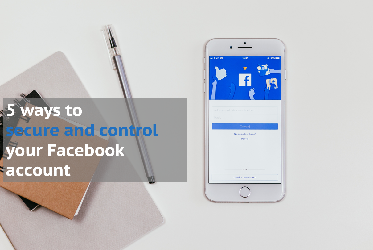 5 ways to secure and control your Facebook account