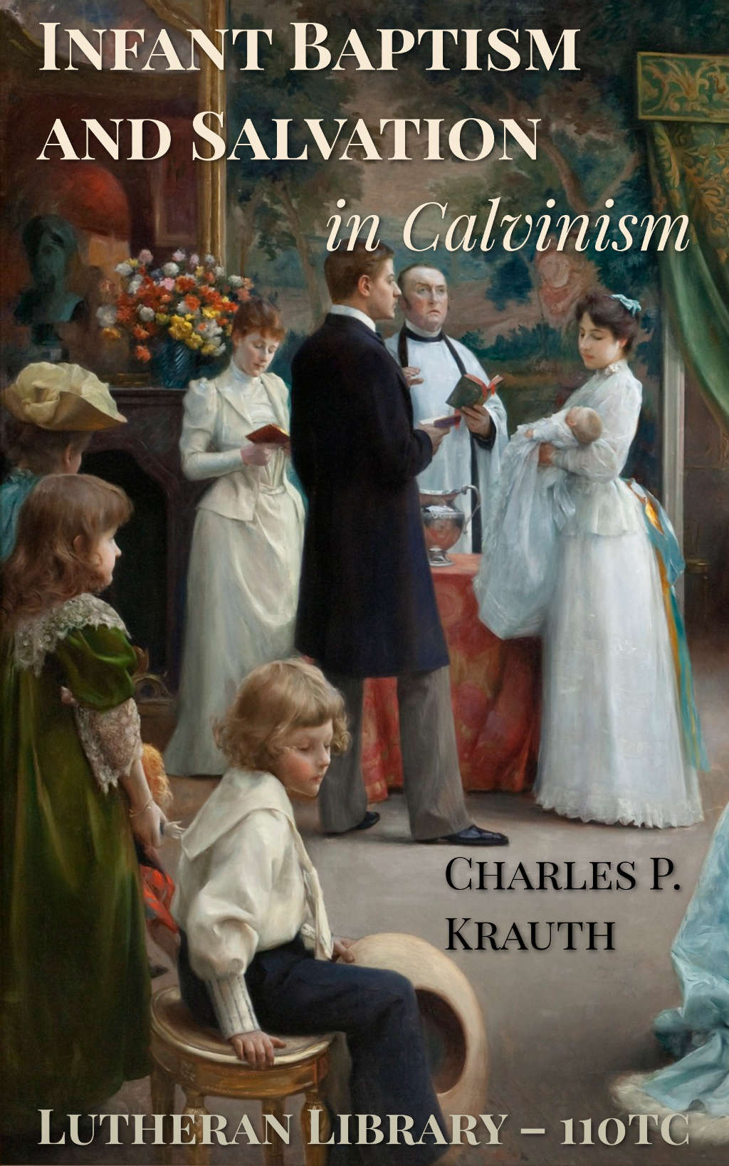 Infant Baptism and Infant Salvation in Calvinism by Charles P. Krauth