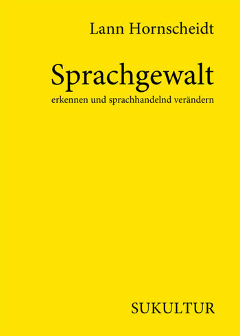 Sprachgewalt erkennen und sprachhandelnd verändern von Lann Hornscheidt