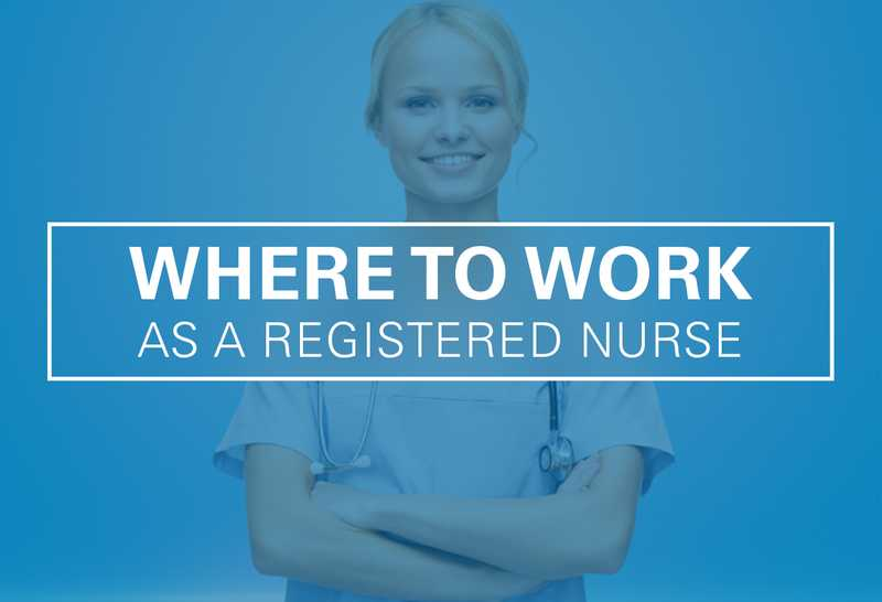 How to Choose Where to Work as a Registered Nurse