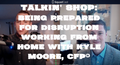 featured image thumbnail for post Talkin' Shop With Kyle Moore, CFP®: Being Prepared For Disruption When Working From Home