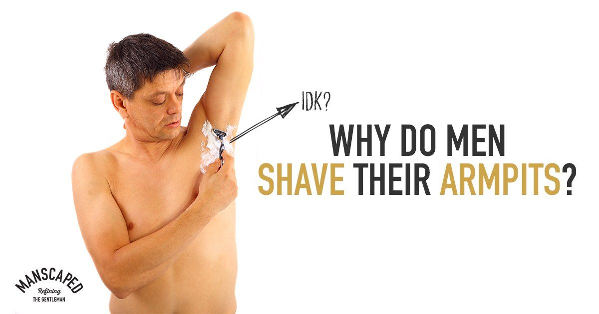 Why Do Men Shave Their Armpits?