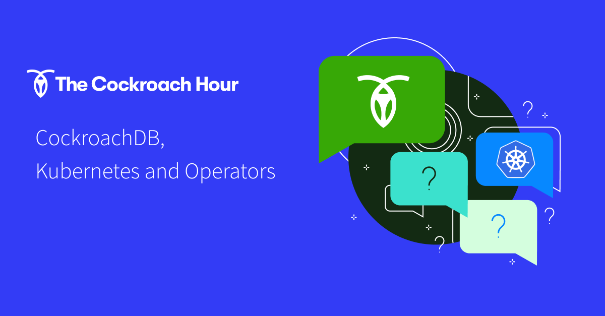 The Cockroach Hour: CockroachDB, Kubernetes and Operators
