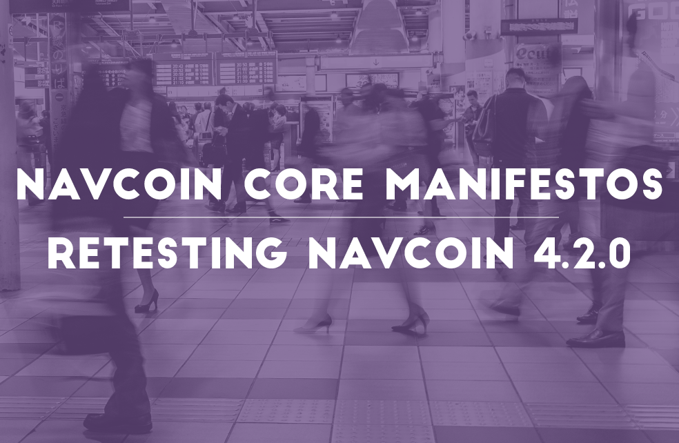 Developer & Content Manifestos, Retesting NavCoin 4.2.0