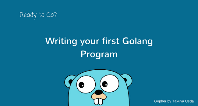 Hello Golang: Writing your first Golang Program