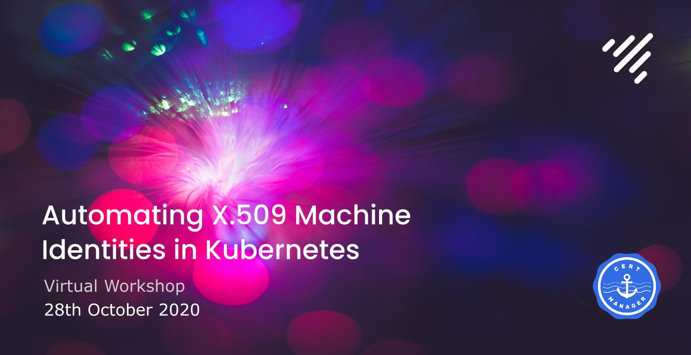 Automating X.509 Machine Identities in Kubernetes