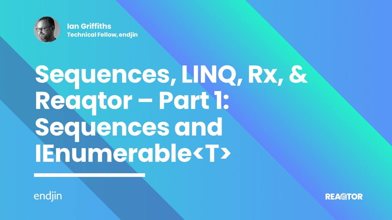 Sequences, LINQ, Rx, & Reaqtor Part 1: Sequences and IEnumerable<T>