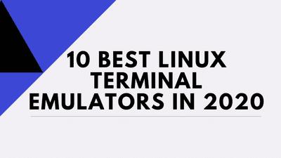 10 Best Linux Terminal Emulators in 2020