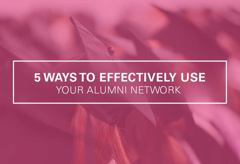 5 Ways to Use Your Alumni Network Effectively