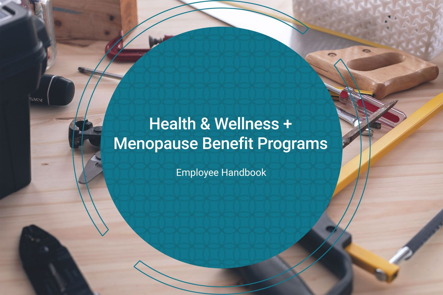 """a teal circle containing the text """"health & wellness + menopause benefit programs"""" overlays a photo of a wooden workbench covered in tools"""