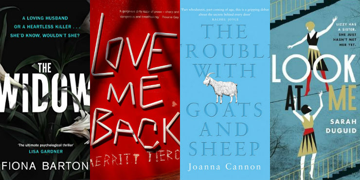 The widow by Fiona Barton, Love me back by Merritt Tierce, The trouble with goats and sheep by Joanna Cannon and Look at me by Sarah Duguid