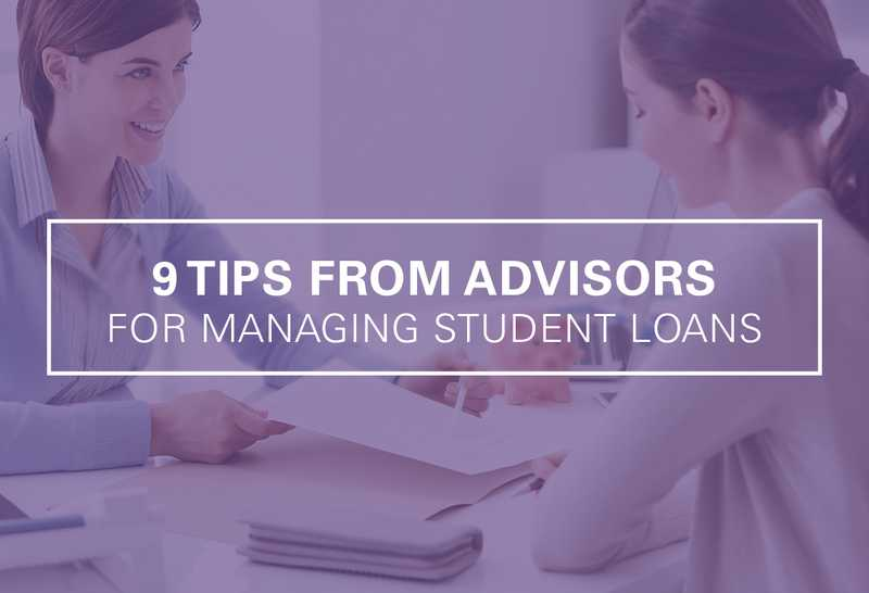 9 Tips from Professional Advisors For Managing Student Loans