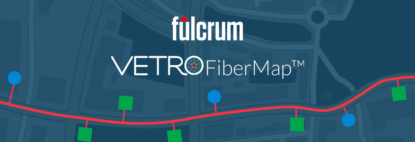 Integrating VETRO FiberMap & Fulcrum