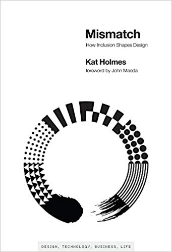 Mismatch: How Inclusion Shapes Design by Kat Holmes and John Maeda