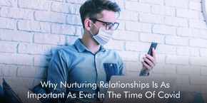 Why Nurturing Relationships Is As Important As Ever In The Time Of Covid