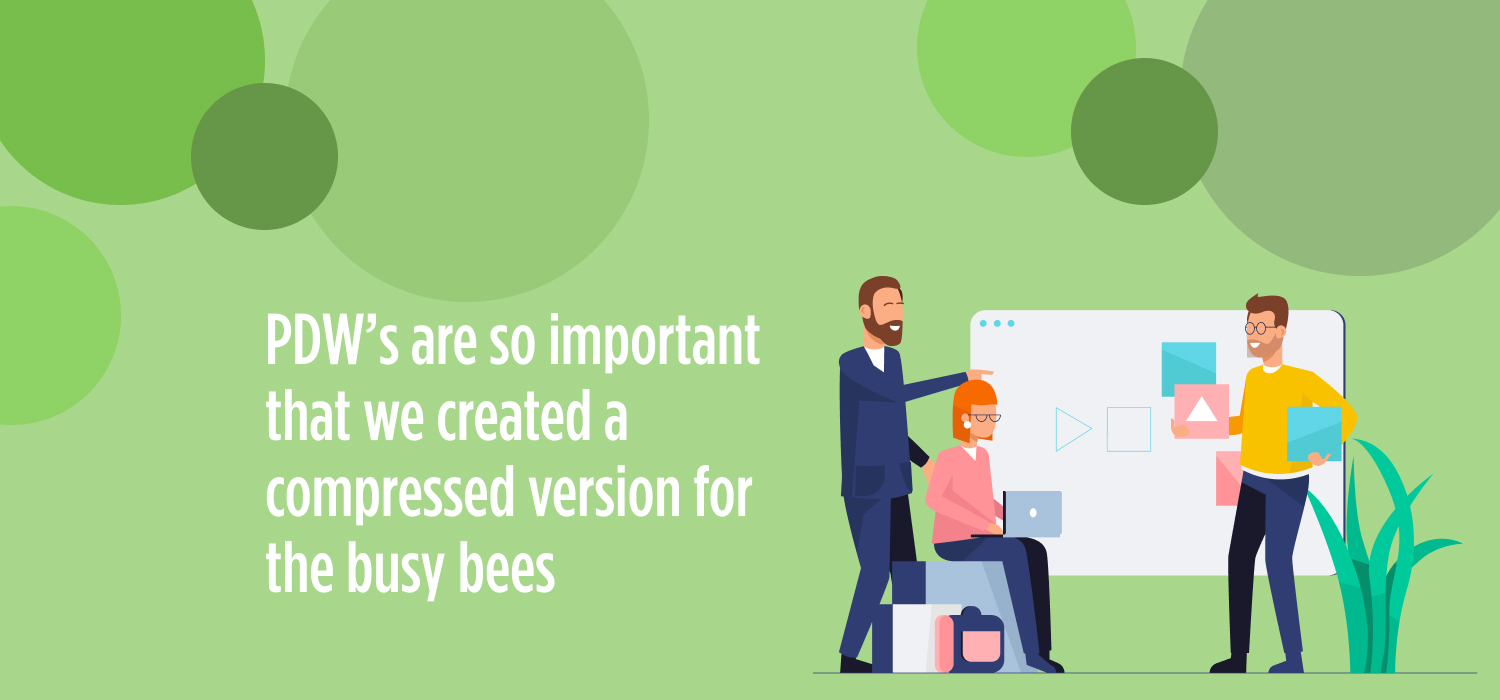 PDW's are so important that we created a compressed version for the busy bees