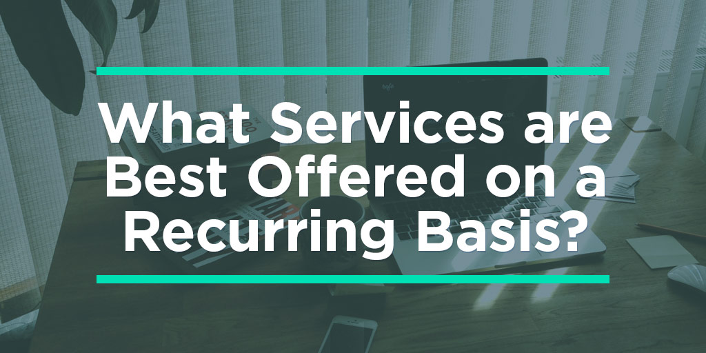 What Services are Best Offered on a Recurring Basis?