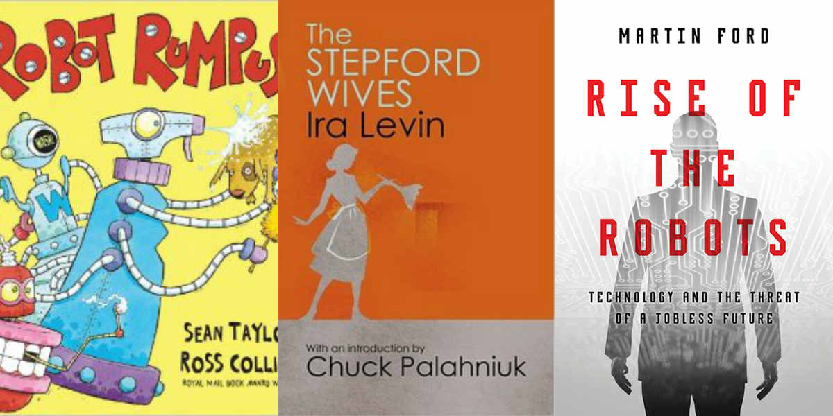 Robot Rumpus, The Stepford Wives, Rise of the Robots