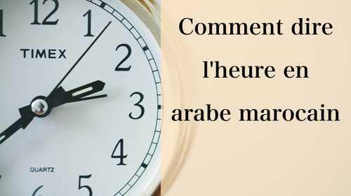 Comment dire l'heure en arabe marocain
