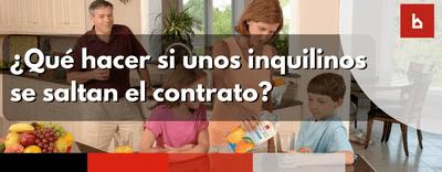 ¿Qué hacer si unos inquilinos se saltan el contrato?